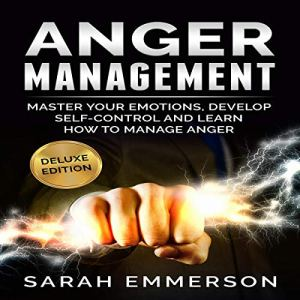 Anger Management: Master Your Emotions, Develop Self-Control and Manage Your Anger audiobook cover art