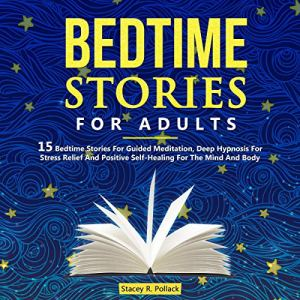 Bedtime Stories for Adults: 15 Bedtime Stories for Guided Meditation, Deep Hypnosis for Stress Relief and Positive Self-Healing for the Mind and Body audiobook cover art