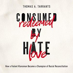 Consumed by Hate, Redeemed by Love audiobook cover art