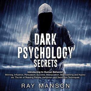 Dark Psychology Secrets: Introducing to Human Behavior: Winning, Influence, Persuasion, Success, Manipulation, Brainwashing, and Hypnosis audiobook cover art