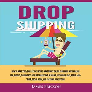 Dropshipping: How to Make $300/Day Passive Income audiobook cover art