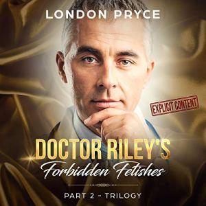 Doctor Riley's Forbidden Fetishes: Part 2 - Trilogy audiobook cover art
