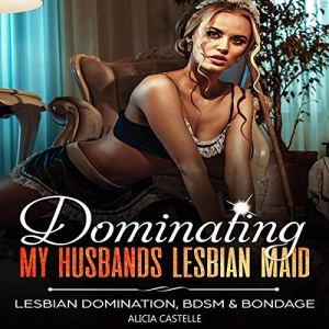 Dominating My Husband's Kinky Lesbian Maid audiobook cover art