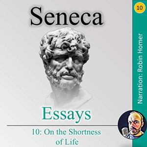 Essays 10: On the Shortness of Life audiobook cover art