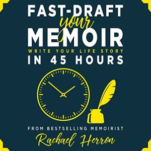 Fast-Draft Your Memoir: Write Your Life Story in 45 Hours audiobook cover art