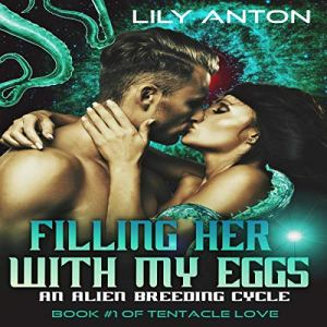 Filling Her With My Eggs: An Alien Breeding Cycle audiobook cover art