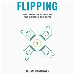 Flipping: The Complete System to Flip Houses for Profit audiobook cover art