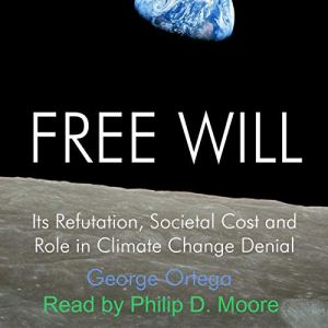 Free Will: Its Refutation, Societal Cost and Role in Climate Change Denial audiobook cover art