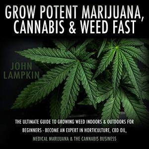 Grow Potent Marijuana, Cannabis, & Weed Fast audiobook cover art