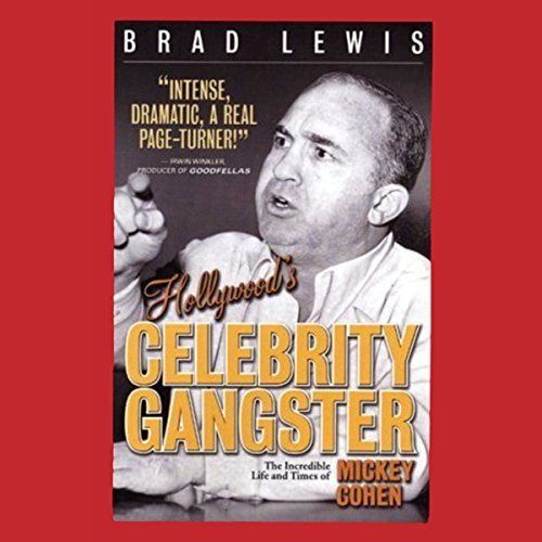 Hollywood's Celebrity Gangster: The Incredible Life and Times of Mickey Cohen audiobook cover art