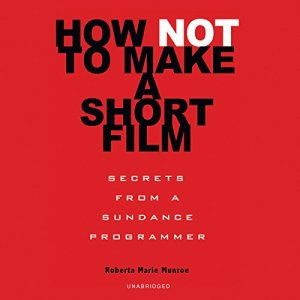 How Not to Make a Short Film audiobook cover art