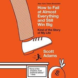 How to Fail at Almost Everything and Still Win Big audiobook cover art