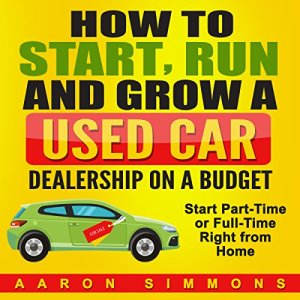 How to Start, Run and Grow a Used Car Dealership on a Budget audiobook cover art