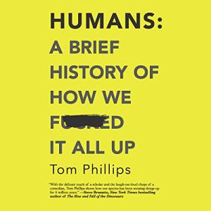 Humans: A Brief History of How We F*cked It All Up audiobook cover art