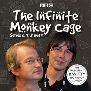 Infinite Monkey Cage, Series 6, 7, 8, and 9 audiobook cover art