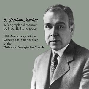 J. Gresham Machen: A Biographical Memoir audiobook cover art