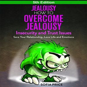 Jealousy - How to Overcome Jealousy, Insecurity and Trust Issues audiobook cover art