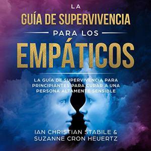 La Guía de Supervivencia Para los Empáticos [The Survival Guide for Empaths] audiobook cover art