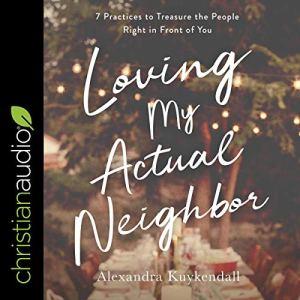 Loving My Actual Neighbor audiobook cover art