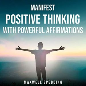 Manifest Positive Thinking With Powerful Affirmations audiobook cover art