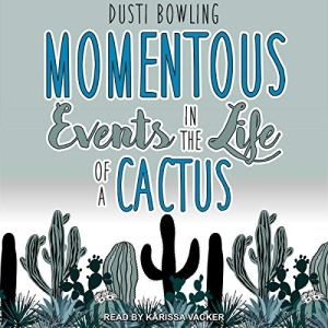Momentous Events in the Life of a Cactus audiobook cover art