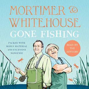 Mortimer & Whitehouse: Gone Fishing audiobook cover art