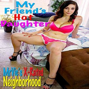 Mr. Vic's X-Rated Neighborhood: My Friend's Hot Daughter audiobook cover art