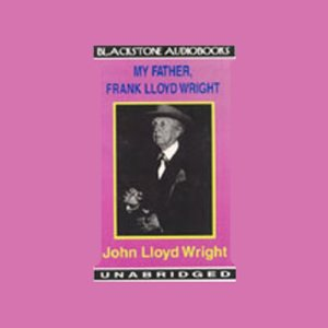 My Father, Frank Lloyd Wright audiobook cover art