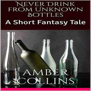 Never Drink from Unknown Bottles: A Short Fantasy Tale audiobook cover art
