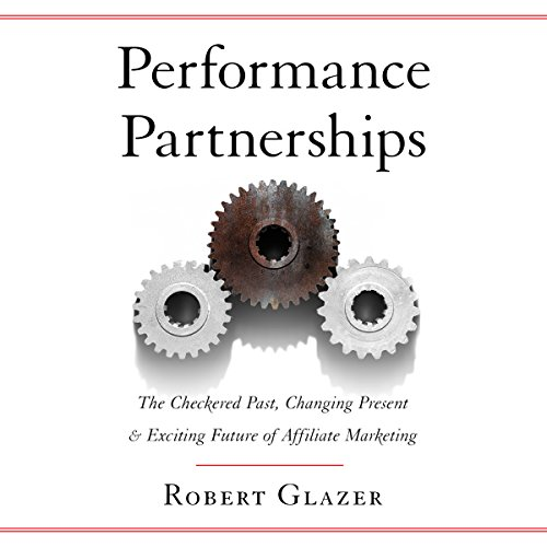 Performance Partnerships: The Checkered Past, Changing Present & Exciting Future of Affiliate Marketing audiobook cover art