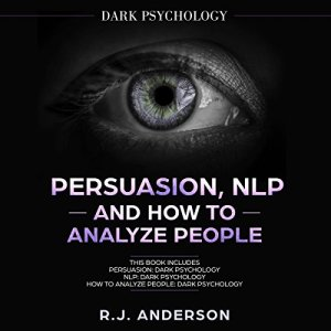Persuasion, NLP, and How to Analyze People: Dark Psychology 3 Manuscripts audiobook cover art