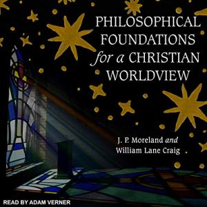 Philosophical Foundations for a Christian Worldview audiobook cover art