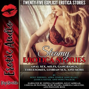 Steamy Erotica Stories: Anal Sex, MILFs, Gangbangs, Threesomes, Lesbian Sex, and More. Twenty-Five Explicit Erotica Stories audiobook cover art