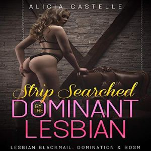 Strip Searched by the Dominant Lesbian audiobook cover art