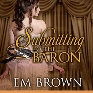 Submitting to the Baron, Part IX: A Romantic Historical Erotica audiobook cover art