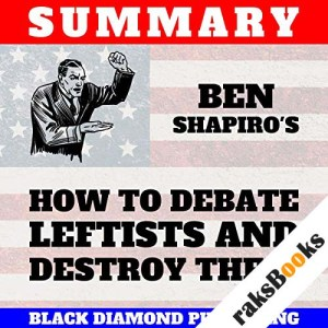 Summary: Ben Shapiro's How to Debate Leftists and Destroy Them audiobook cover art