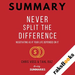 Summary: Never Split the Difference by Chris Voss and Tahl Raz audiobook cover art