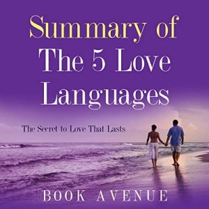 Summary of The 5 Love Languages: The Secret to Love That Lasts audiobook cover art