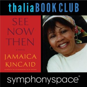 Thalia Book Club: Jamaica Kincaid, 'See Now Then' audiobook cover art