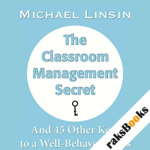 The Classroom Management Secret: And 45 Other Keys to a Well-Behaved Class audiobook cover art