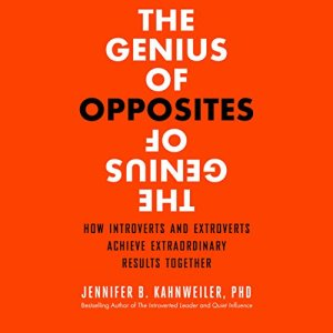 The Genius of Opposites: How Introverts and Extroverts Achieve Extraordinary Results Together audiobook cover art