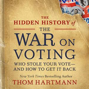The Hidden History of the War on Voting: Who Stole Your Vote and How to Get It Back audiobook cover art