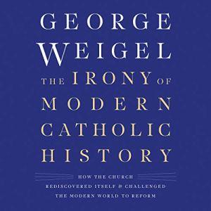 The Irony of Modern Catholic History audiobook cover art