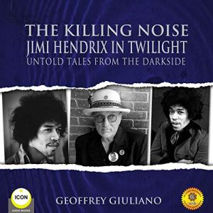 The Killing Noise: Jimi Hendrix in Twilight - Untold Tales from the Darkside audiobook cover art