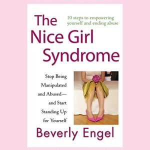 The Nice Girl Syndrome: Stop Being Manipulated and Abused - and Start Standing Up for Yourself audiobook cover art
