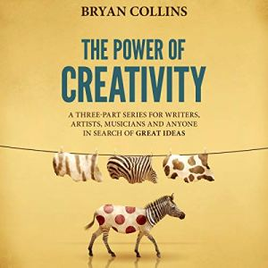 The Power of Creativity (Boxset): A Three-Part Series for Writers, Artists, Musicians and Anyone In Search of Great Ideas audiobook cover art