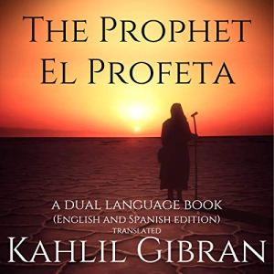 The Prophet, El Profeta: A Dual-Language Book (English and Spanish Edition) Translated audiobook cover art