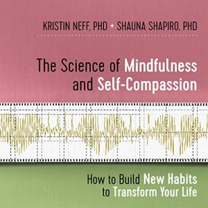 The Science of Mindfulness and Self-Compassion audiobook cover art