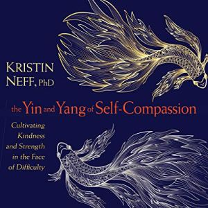 The Yin and Yang of Self-Compassion audiobook cover art