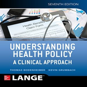 Understanding Health Policy: A Clinical Approach, Seventh Edition audiobook cover art